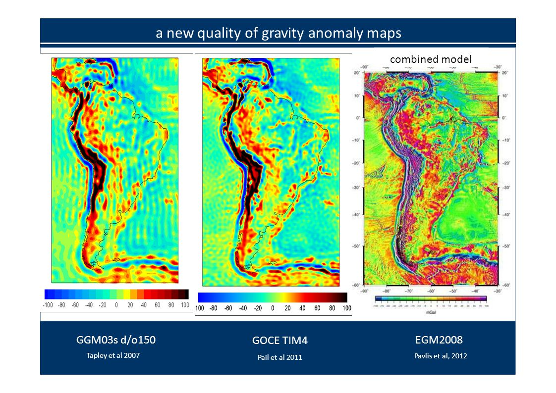 GGM03s d/o150 Tapley et al 2007 GOCE TIM4 Pail et al 2011 EGM2008 Pavlis et al, 2012 combined model a new quality of gravity anomaly maps