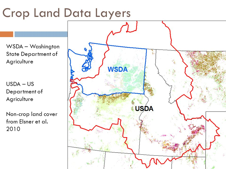 Crop Land Data Layers WSDA – Washington State Department of Agriculture USDA – US Department of Agriculture Non-crop land cover from Elsner et al. 201