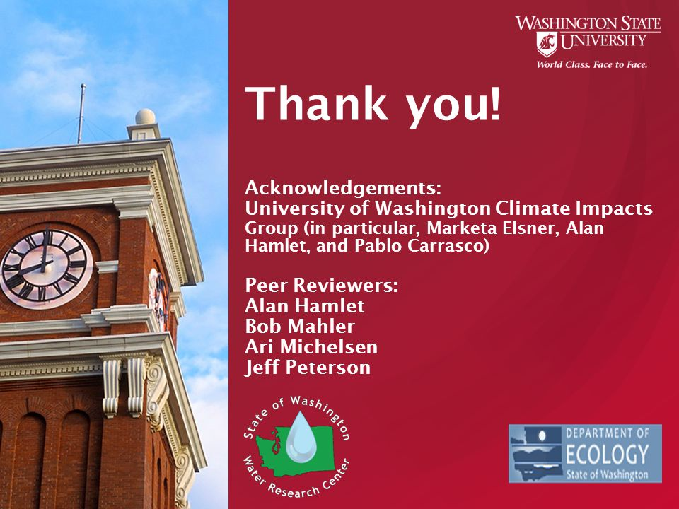 Thank you! Acknowledgements: University of Washington Climate Impacts Group (in particular, Marketa Elsner, Alan Hamlet, and Pablo Carrasco) Peer Revi
