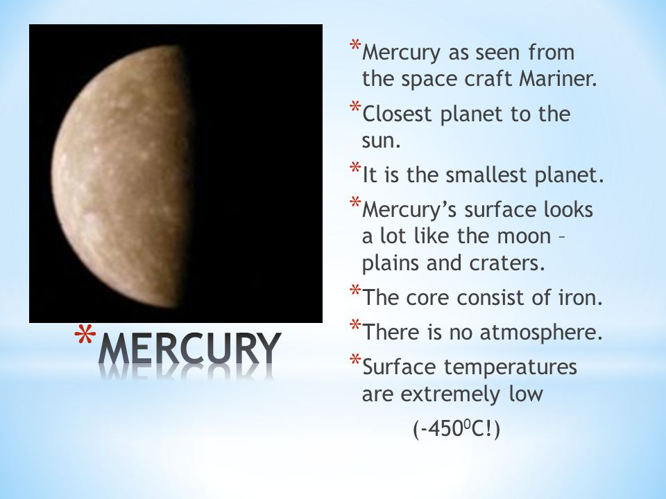 * Mercury as seen from the space craft Mariner. * Closest planet to the sun.