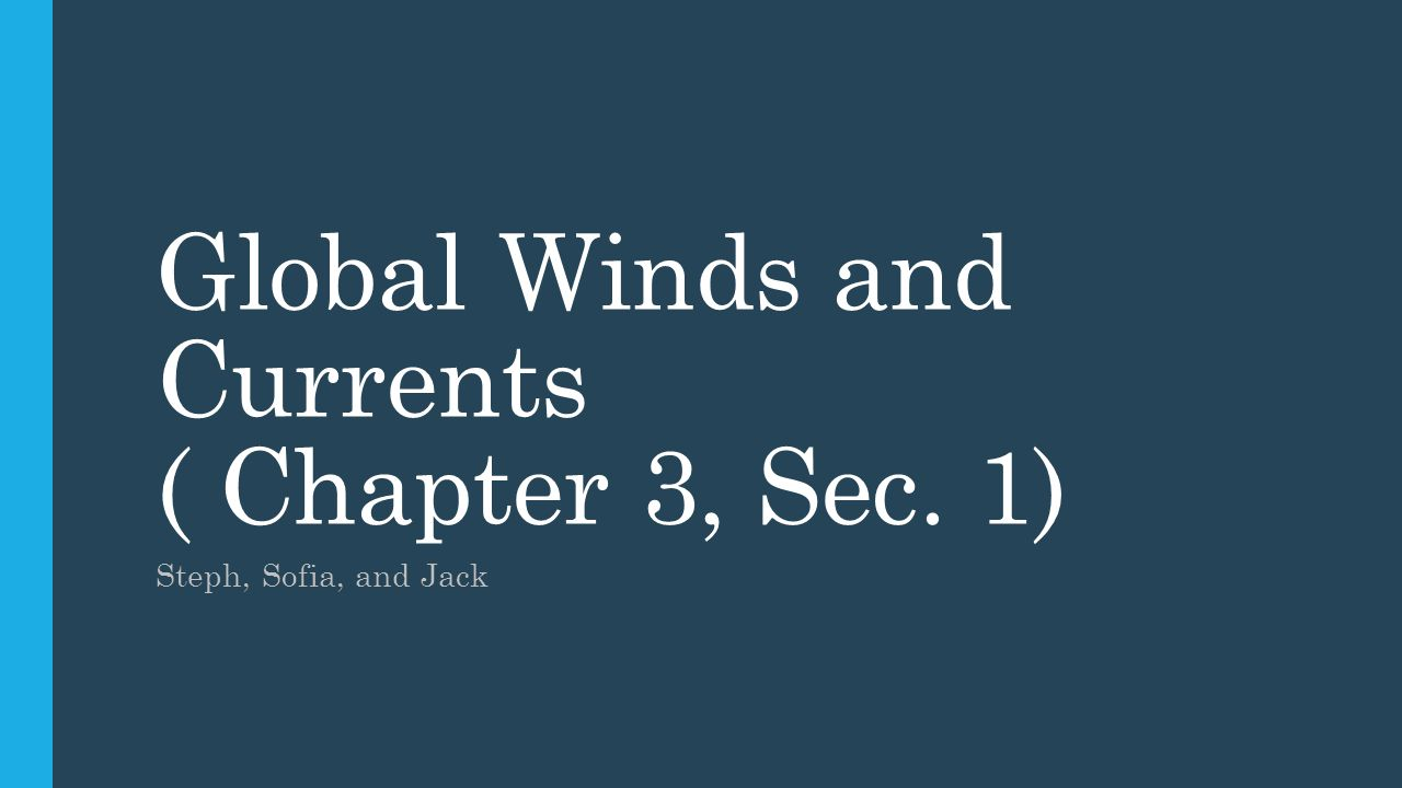 Global Winds and Currents ( Chapter 3, Sec. 1) Steph, Sofia, and Jack