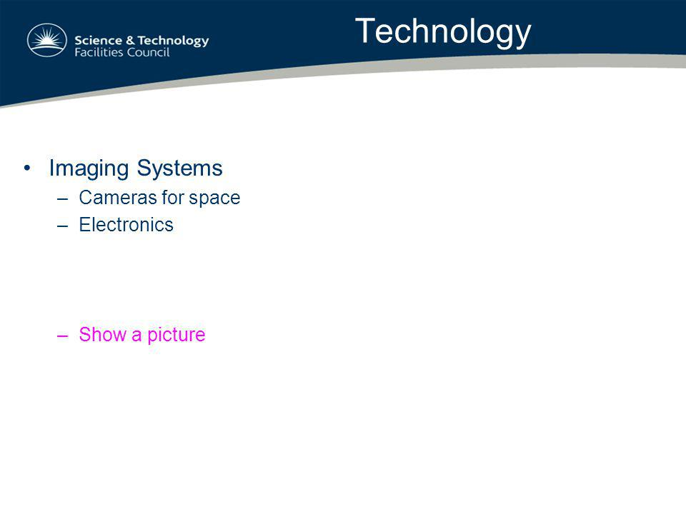 Technology Imaging Systems –Cameras for space –Electronics –Show a picture