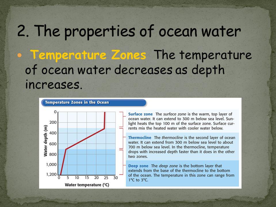 Temperature Zones The temperature of ocean water decreases as depth increases.