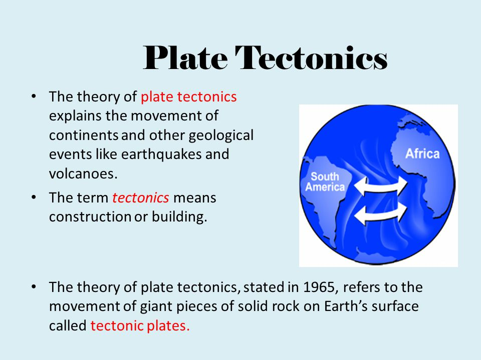 Plate Tectonics The theory of plate tectonics explains the movement of continents and other geological events like earthquakes and volcanoes.