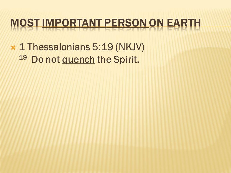  1 Thessalonians 5:19 (NKJV) 19 Do not quench the Spirit.
