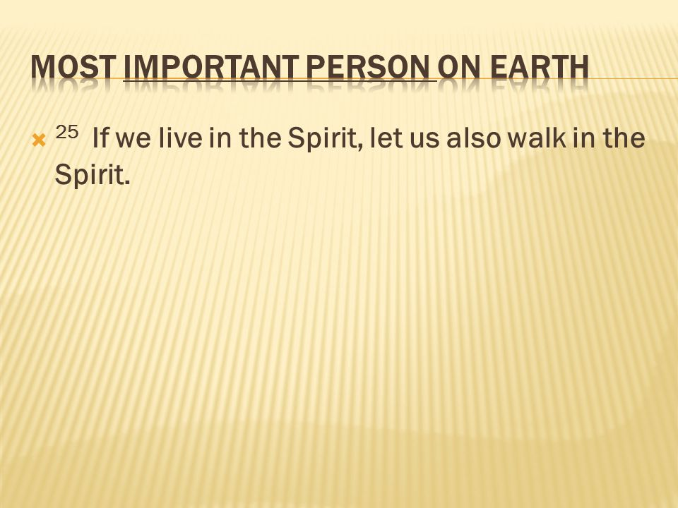  25 If we live in the Spirit, let us also walk in the Spirit.