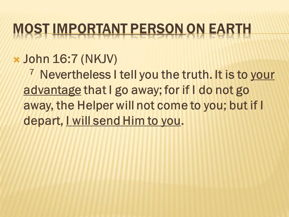  John 16:7 (NKJV) 7 Nevertheless I tell you the truth.