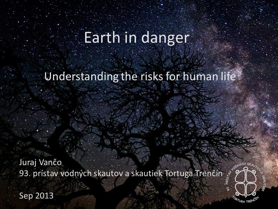 Earth in danger Understanding the risks for human life Juraj Vančo 93.