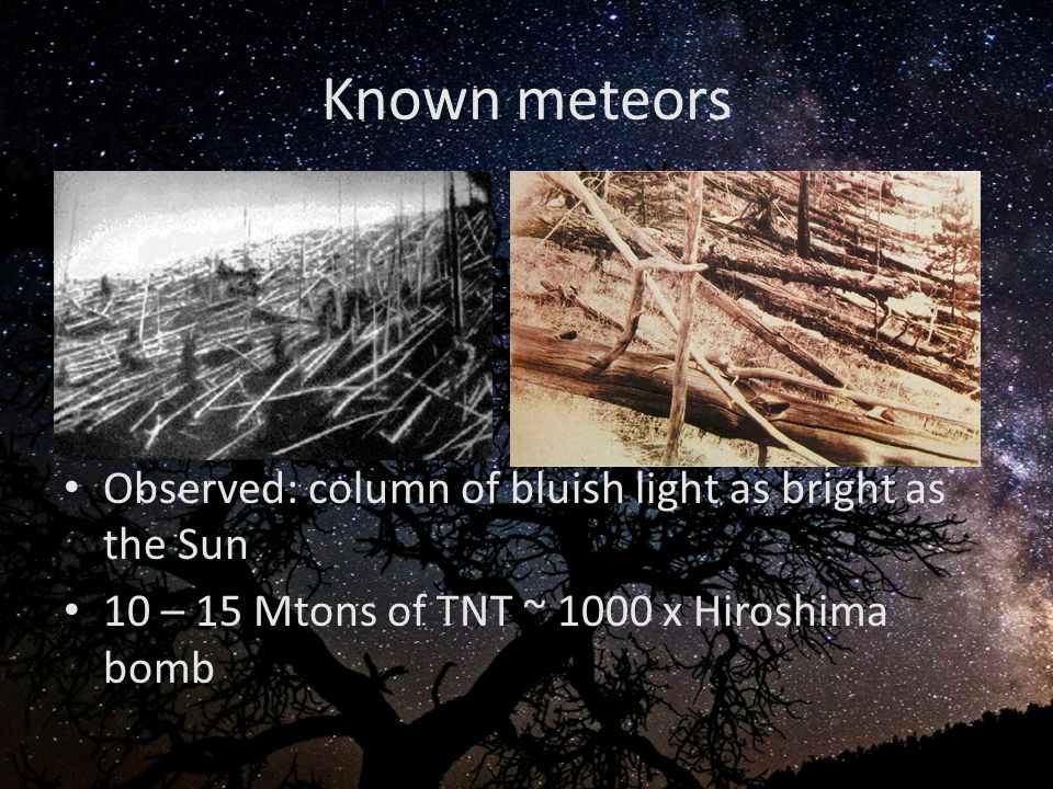 Known meteors Observed: column of bluish light as bright as the Sun 10 – 15 Mtons of TNT ~ 1000 x Hiroshima bomb