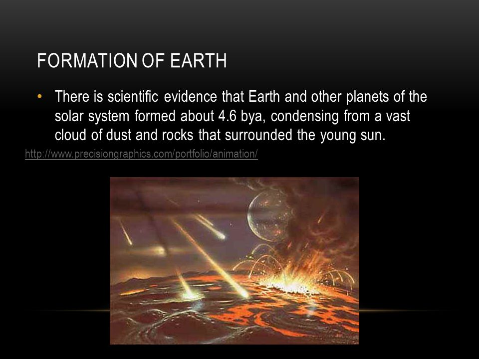 As the bombardment of early Earth by collisions of huge chunks of rock and ice began to slow down (about 3.9bya), conditions on early Earth were extremely different than today.