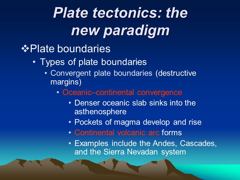 Plate tectonics: the new paradigm  Plate boundaries Types of plate boundaries Convergent plate boundaries (destructive margins) Oceanic–continental c
