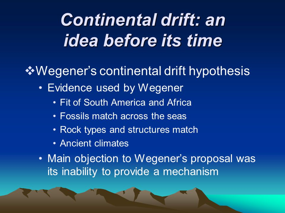 Continental drift: an idea before its time  Wegener's continental drift hypothesis Evidence used by Wegener Fit of South America and Africa Fossils m