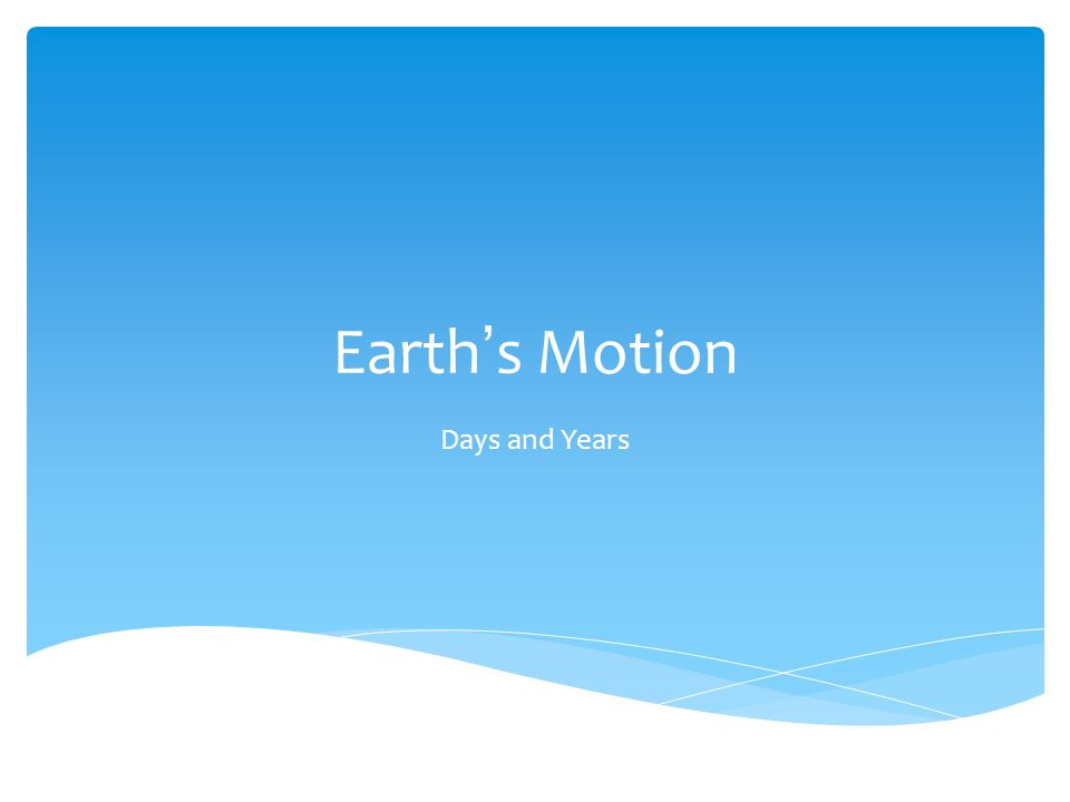 Earth ' s Motion Days and Years