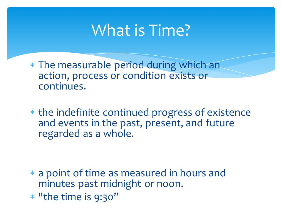  The measurable period during which an action, process or condition exists or continues.