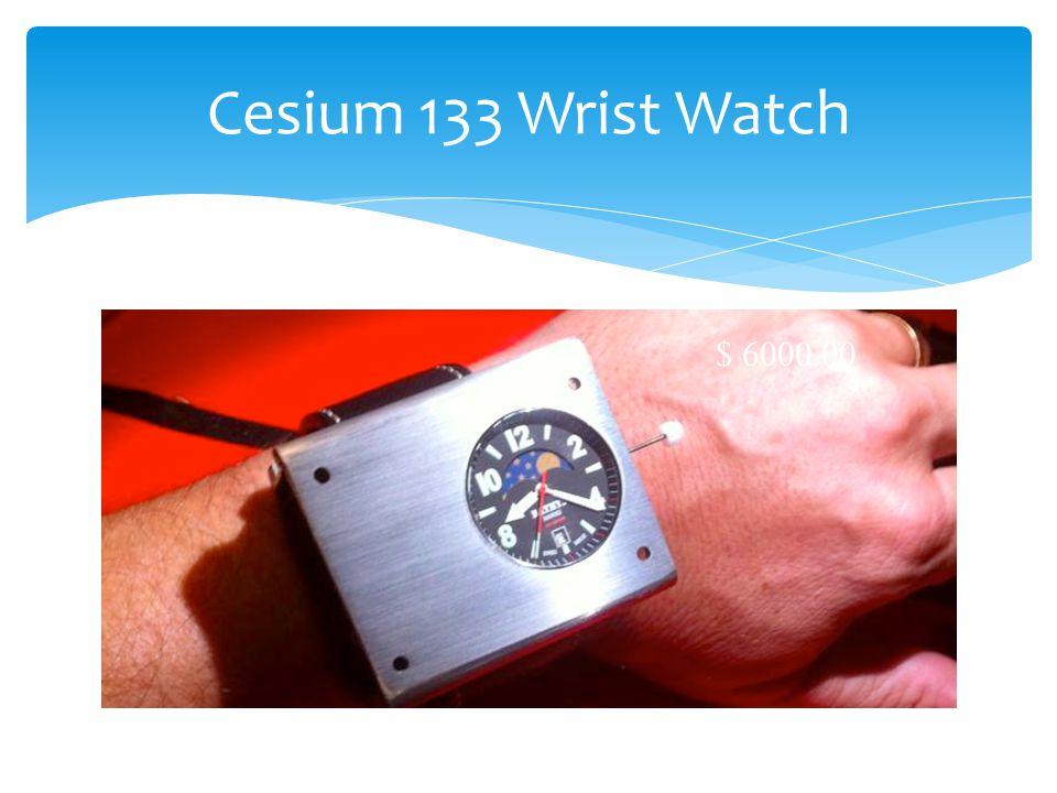 Cesium 133 Wrist Watch $ 6000.00
