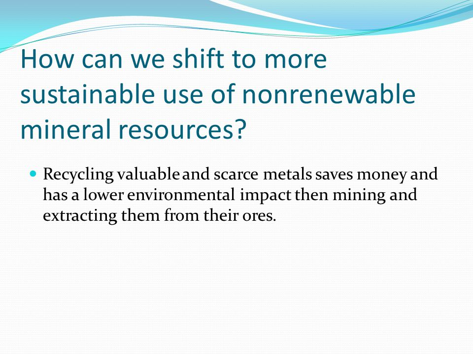 How can we shift to more sustainable use of nonrenewable mineral resources.