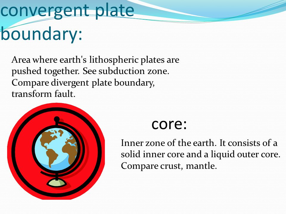 convergent plate boundary: Area where earth s lithospheric plates are pushed together.