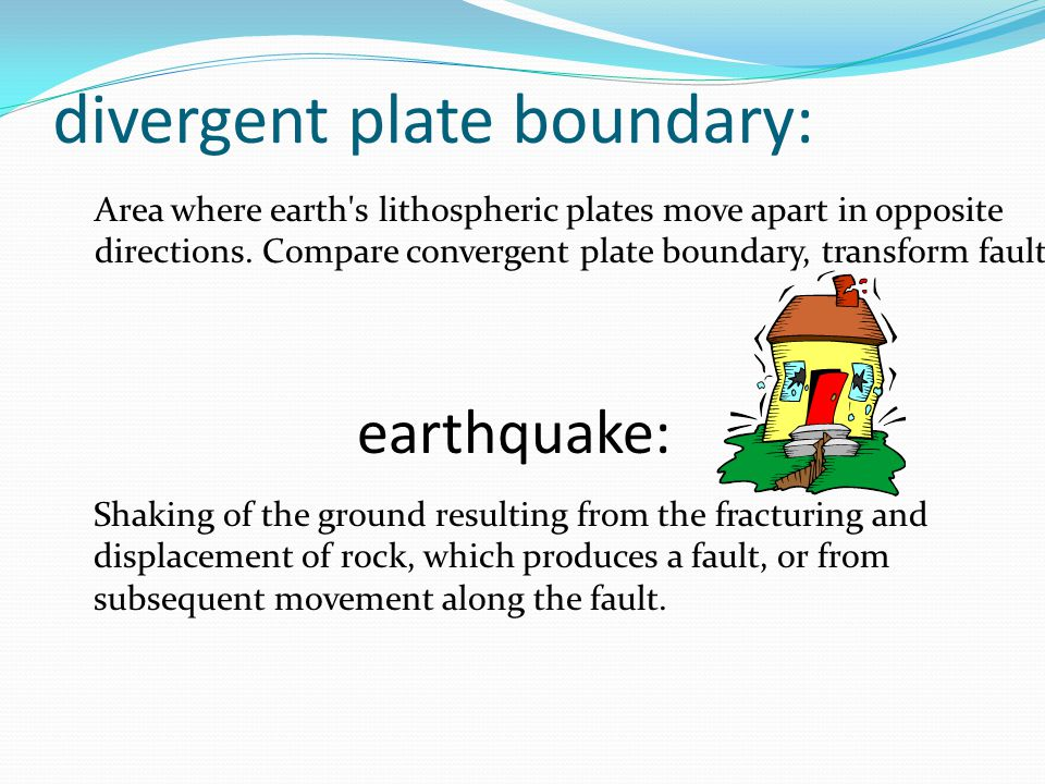divergent plate boundary: Area where earth s lithospheric plates move apart in opposite directions.