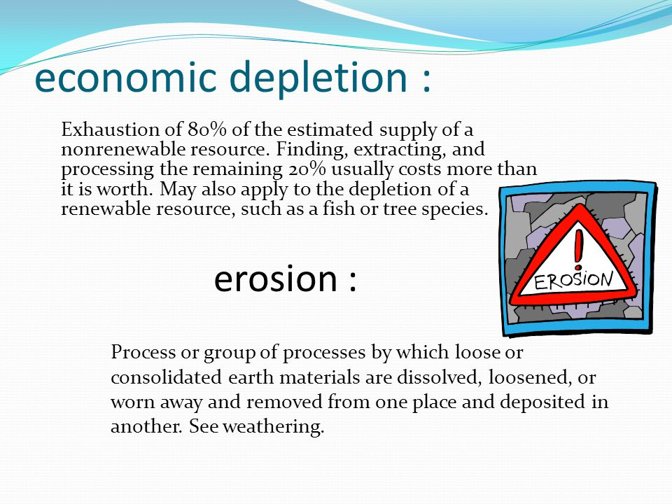 economic depletion : Exhaustion of 80% of the estimated supply of a nonrenewable resource.