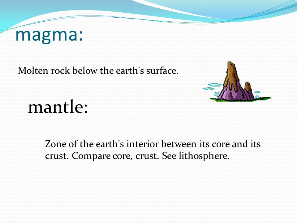 magma: Molten rock below the earth s surface.