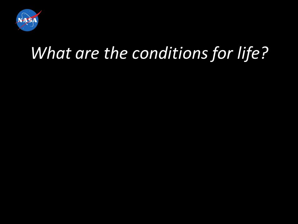 What are the conditions for life?