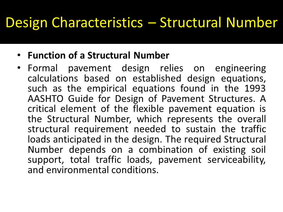 Design Characteristics – Structural Number Function of a Structural Number Formal pavement design relies on engineering calculations based on establis