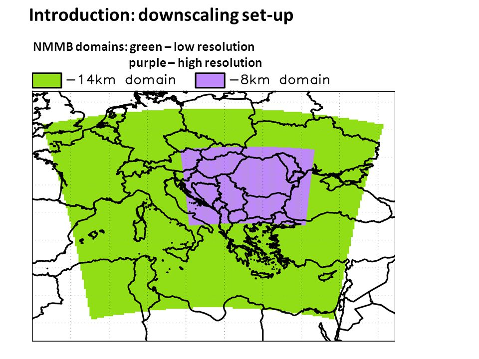 Introduction: downscaling set-up NMMB domains: green – low resolution purple – high resolution