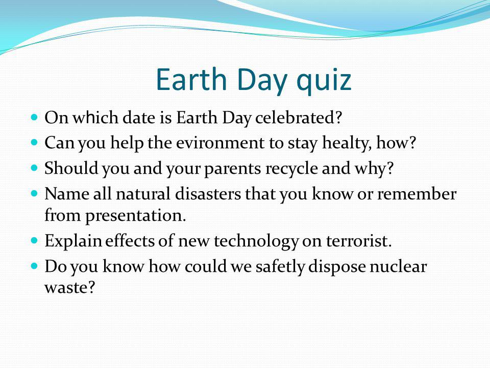 Earth Day quiz On w h ich date is Earth Day celebrated.
