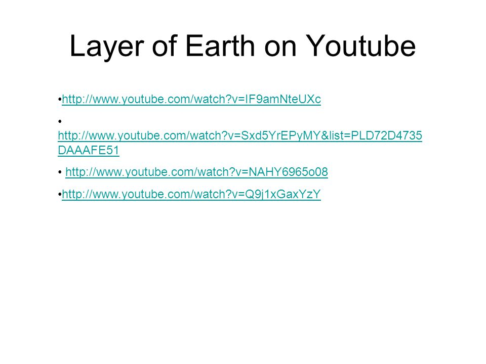 Layer of Earth on Youtube http://www.youtube.com/watch?v=IF9amNteUXc http://www.youtube.com/watch?v=Sxd5YrEPyMY&list=PLD72D4735 DAAAFE51 http://www.youtube.com/watch?v=Sxd5YrEPyMY&list=PLD72D4735 DAAAFE51 http://www.youtube.com/watch?v=NAHY6965o08 http://www.youtube.com/watch?v=Q9j1xGaxYzY