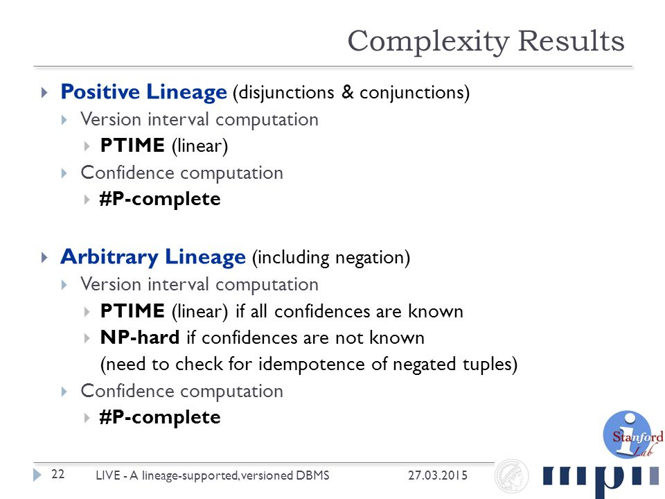  Positive Lineage (disjunctions & conjunctions)  Version interval computation  PTIME (linear)  Confidence computation  #P-complete  Arbitrary Li