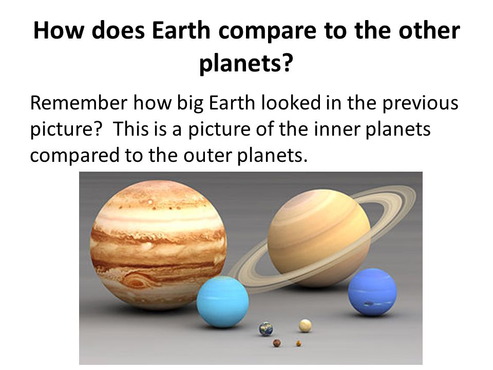 How does Earth compare to the other planets.Remember how big Earth looked in the previous picture.