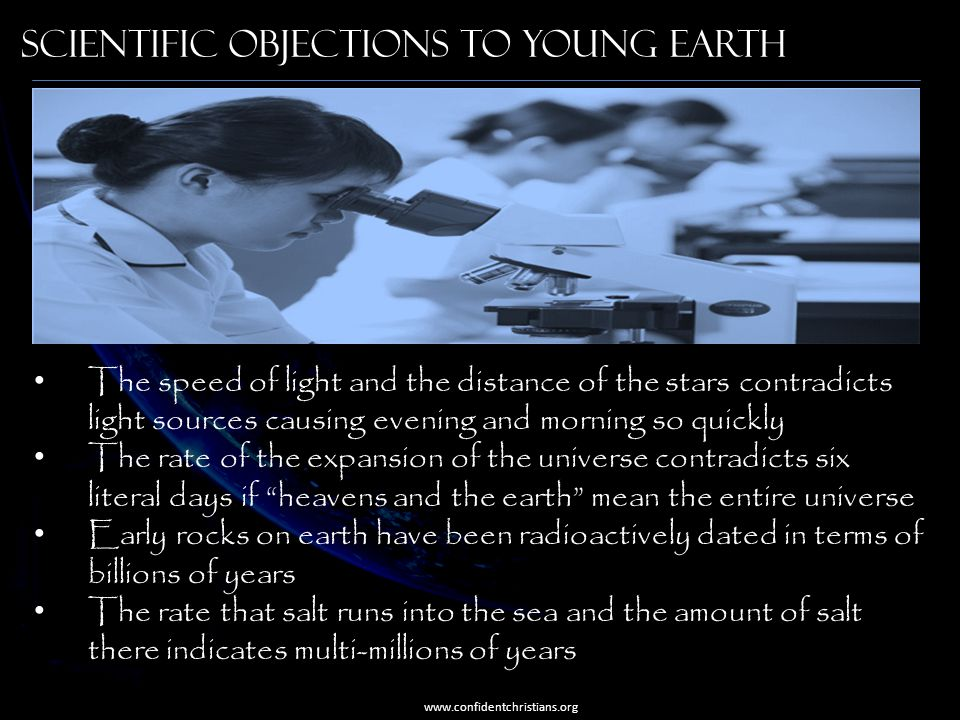 Scientific objections to young earth The speed of light and the distance of the stars contradicts light sources causing evening and morning so quickly