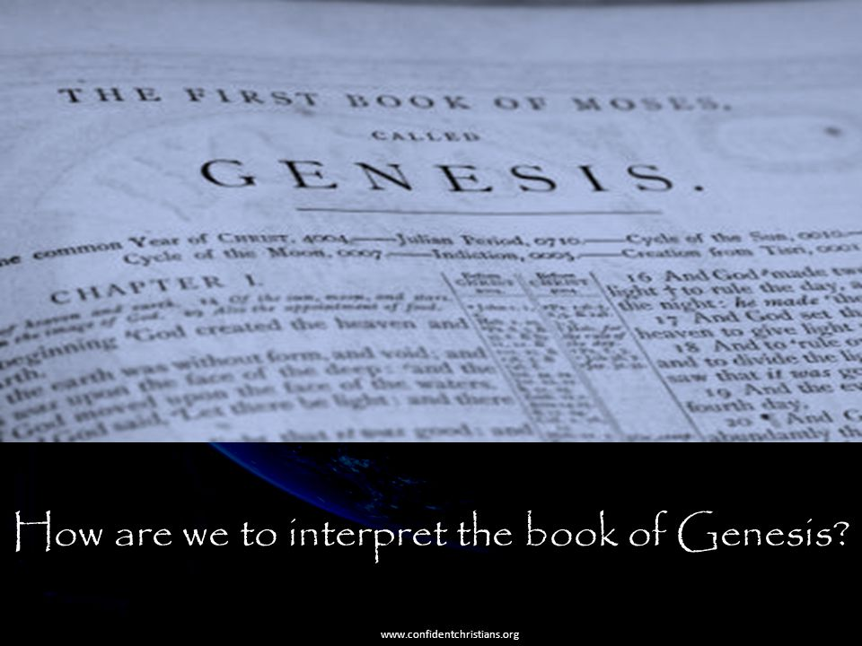 How are we to interpret the book of Genesis? www.confidentchristians.org