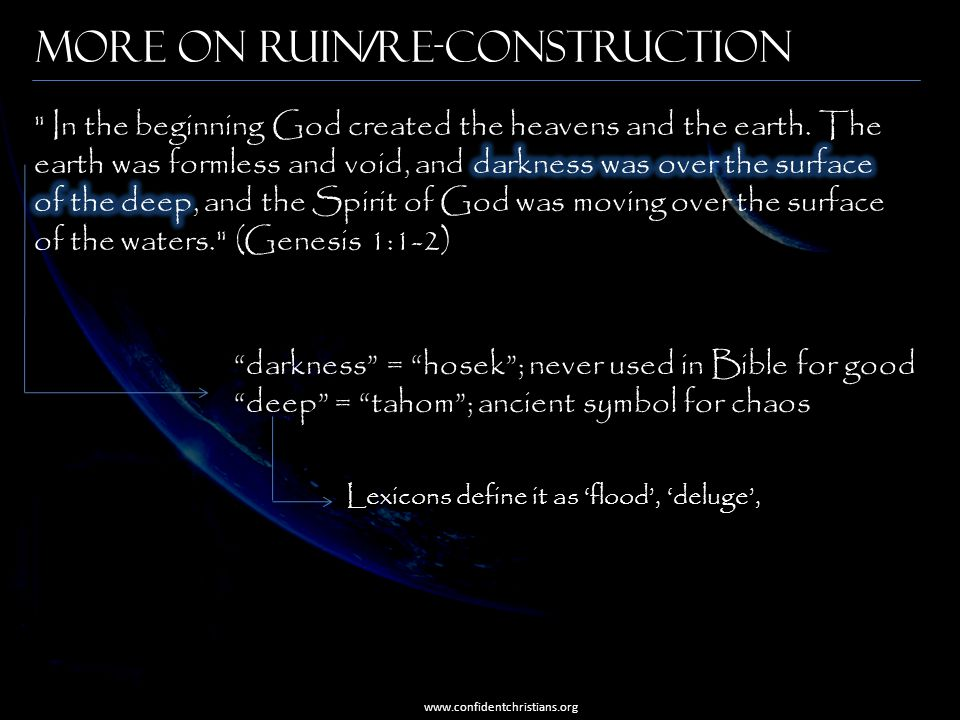 """More on Ruin/Re-construction www.confidentchristians.org """"darkness"""" = """"hosek""""; never used in Bible for good """"deep"""" = """"tahom""""; ancient symbol for chaos"""