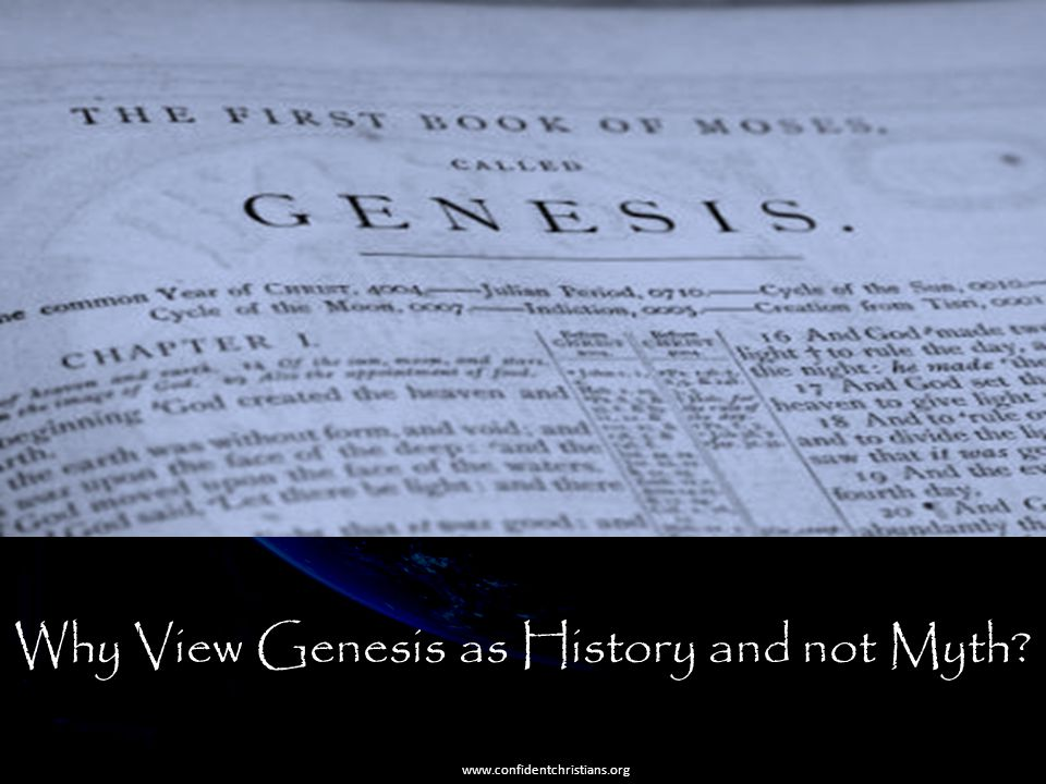 Why View Genesis as History and not Myth? www.confidentchristians.org