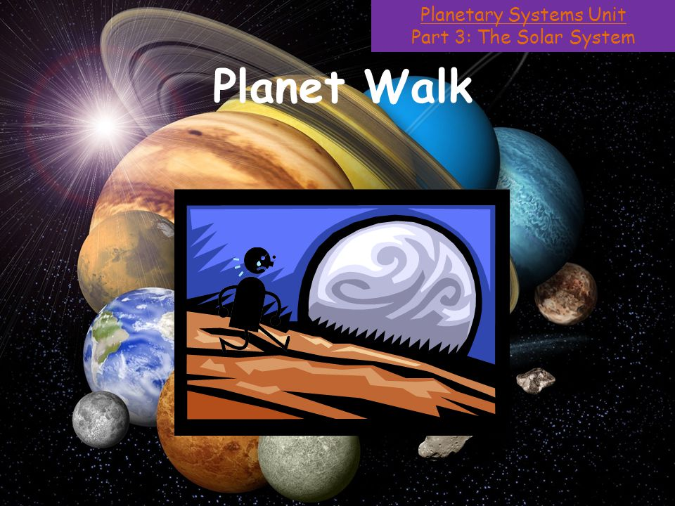 Planetary Systems Unit Part 3: The Solar System Planet Walk