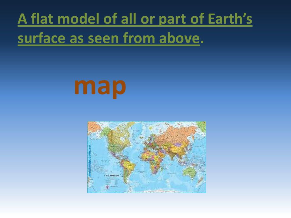 A flat model of all or part of Earth's surface as seen from above. map