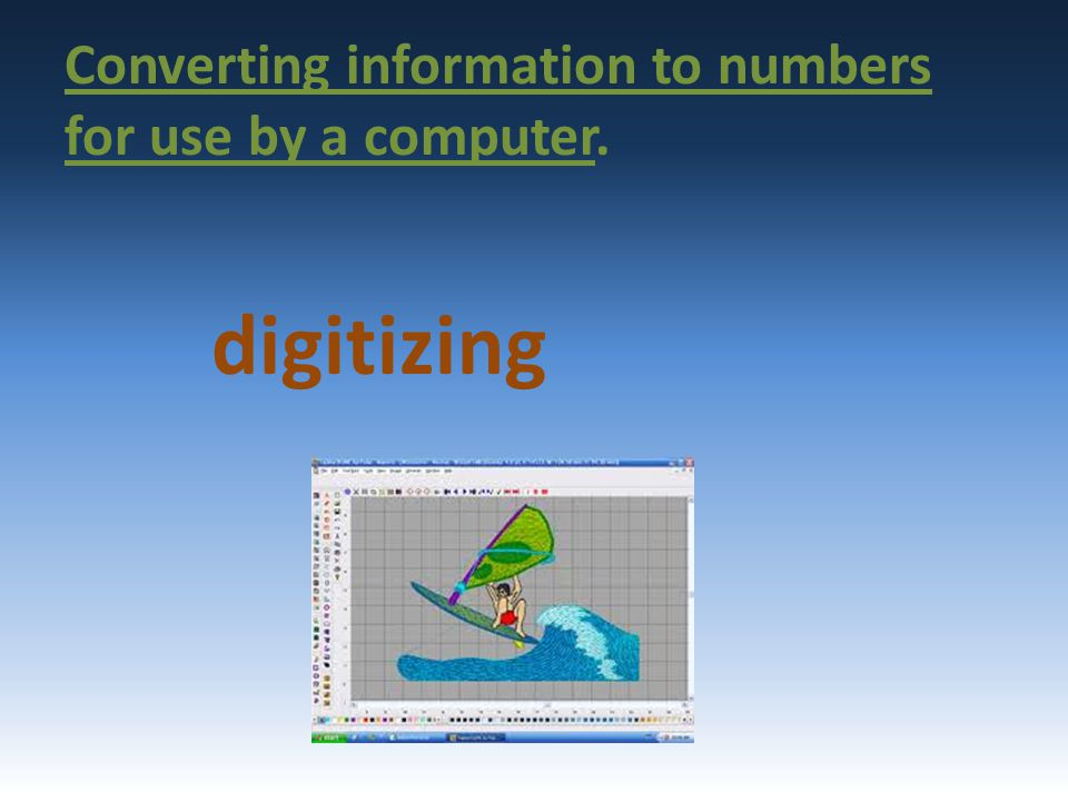 Converting information to numbers for use by a computer. digitizing