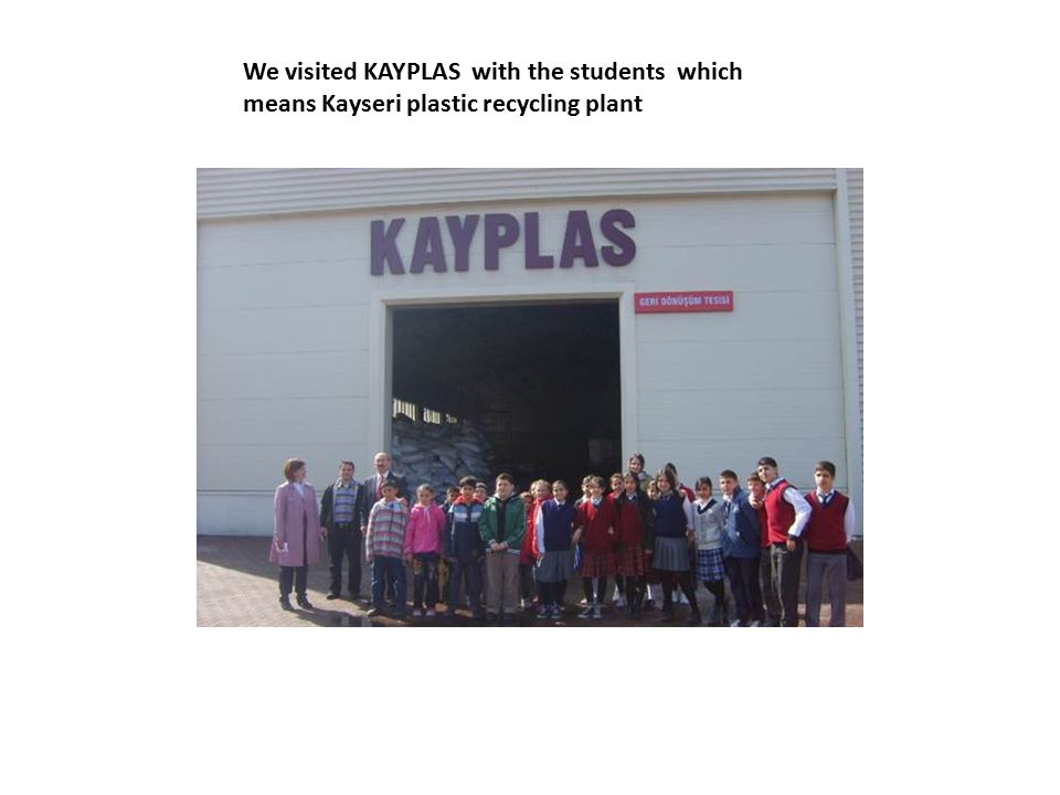 We visited KAYPLAS with the students which means Kayseri plastic recycling plant