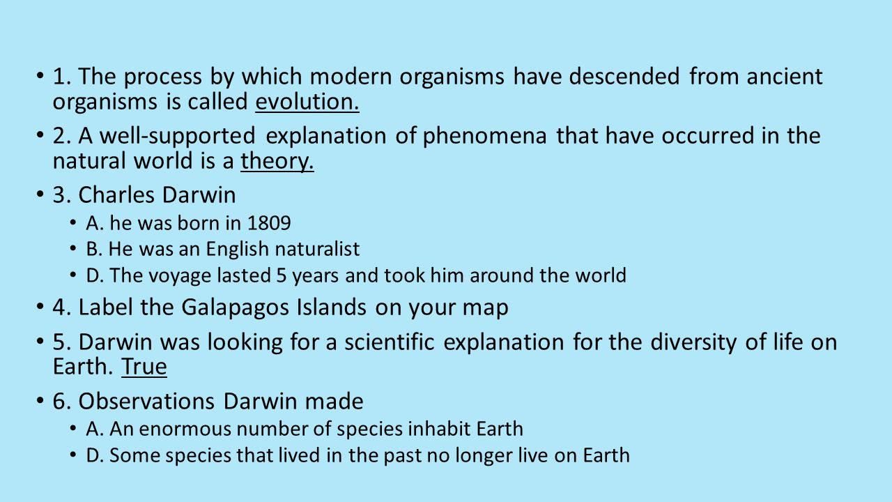 1. The process by which modern organisms have descended from ancient organisms is called evolution. 2. A well-supported explanation of phenomena that