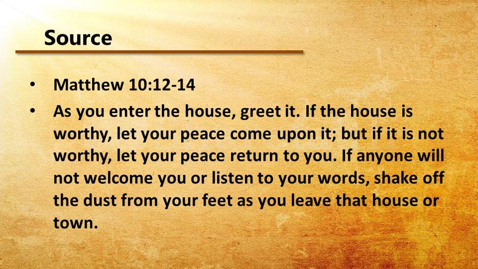 Source Matthew 10:12-14 As you enter the house, greet it.