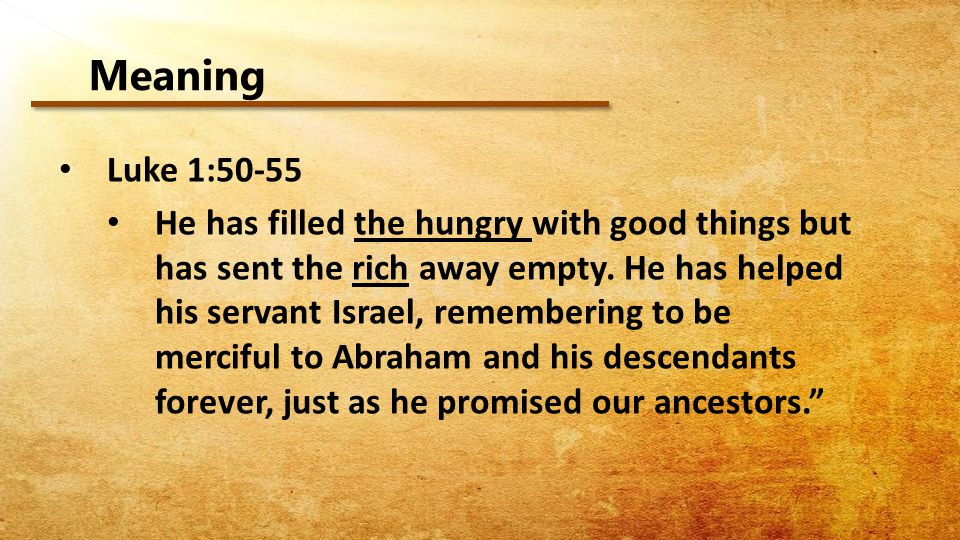 Meaning Luke 1:50-55 He has filled the hungry with good things but has sent the rich away empty.