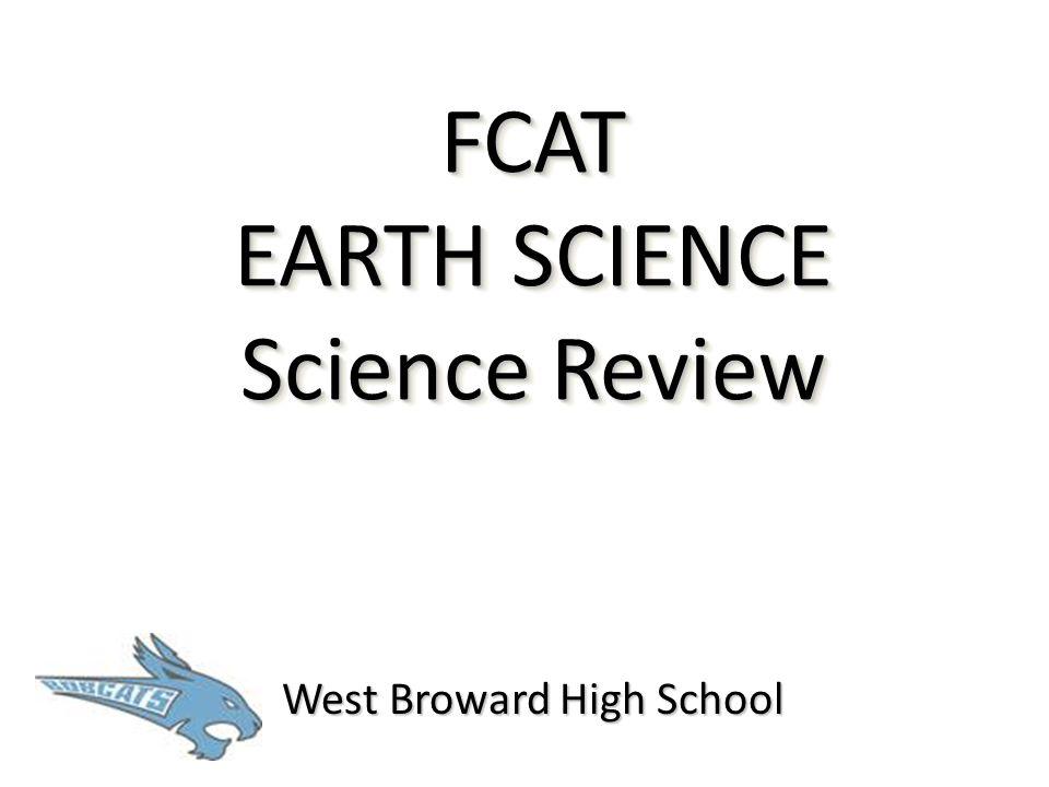 FCAT EARTH SCIENCE Science Review West Broward High School