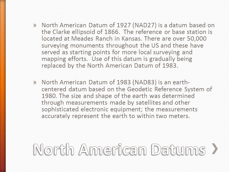 » North American Datum of 1927 (NAD27) is a datum based on the Clarke ellipsoid of 1866. The reference or base station is located at Meades Ranch in K