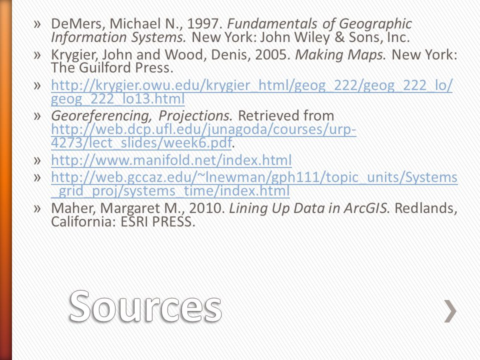» DeMers, Michael N., 1997. Fundamentals of Geographic Information Systems. New York: John Wiley & Sons, Inc. » Krygier, John and Wood, Denis, 2005. M