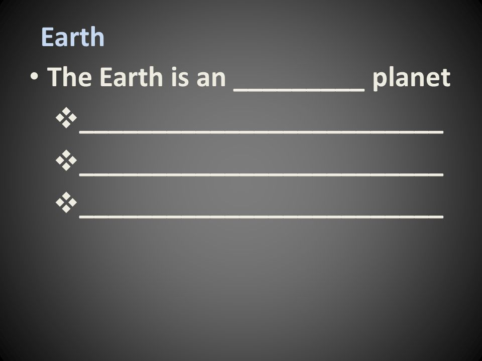 Earth The Earth is an _________ planet  _________________________