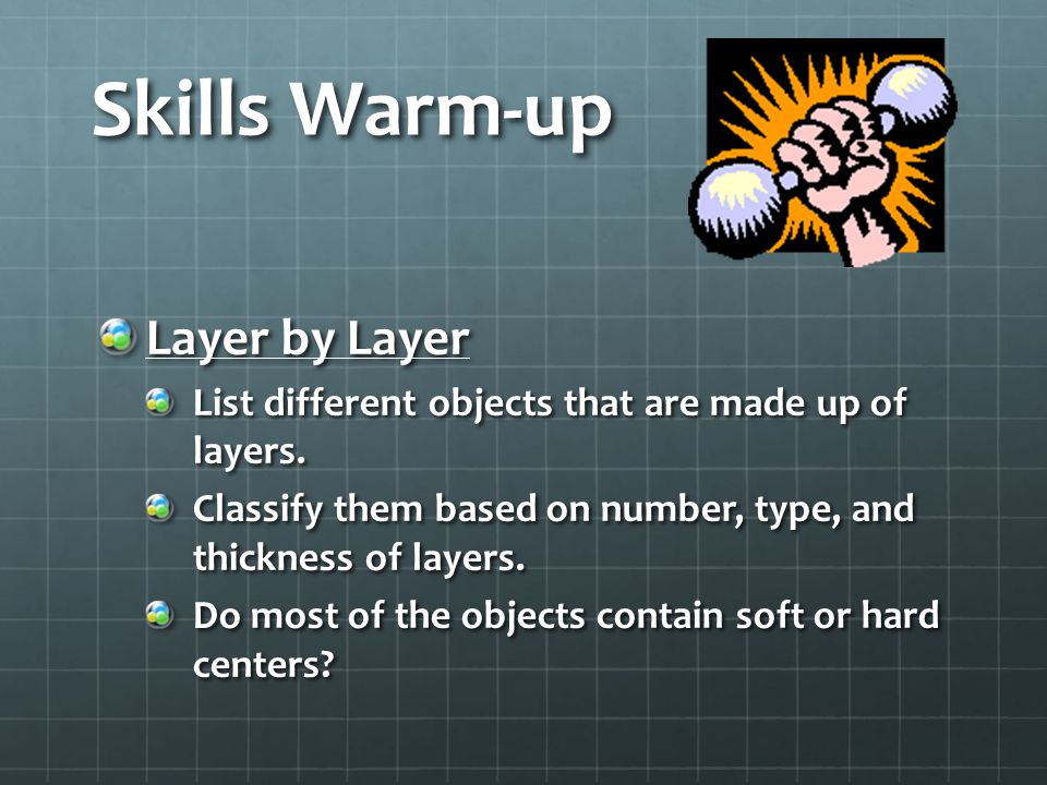 Skills Warm-up Layer by Layer List different objects that are made up of layers.