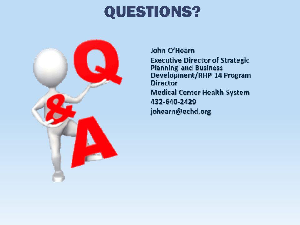 John O'Hearn Executive Director of Strategic Planning and Business Development/RHP 14 Program Director Medical Center Health System 432-640-2429johearn@echd.org QUESTIONS?