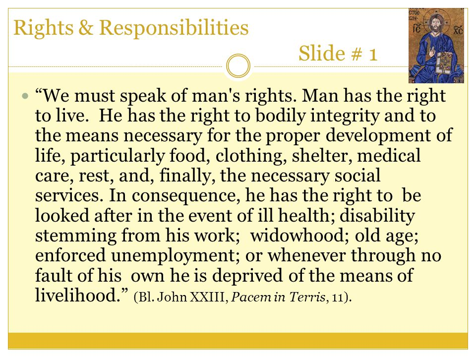"""Rights & Responsibilities Slide # 1 """"We must speak of man's rights. Man has the right to live. He has the right to bodily integrity and to the means n"""