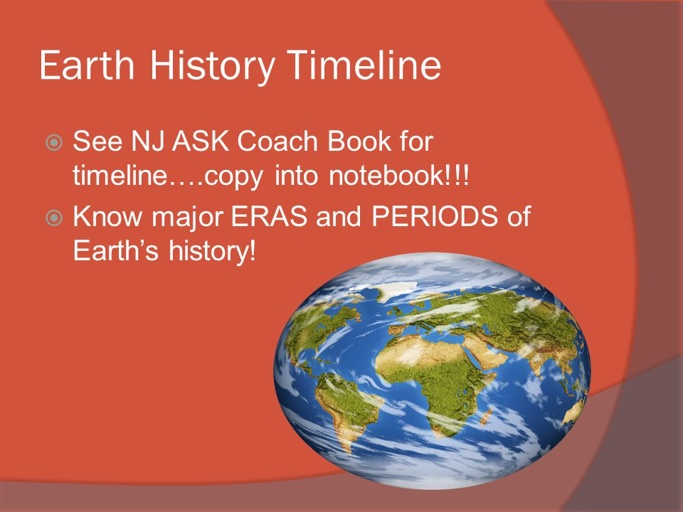 Earth History Timeline  See NJ ASK Coach Book for timeline….copy into notebook!!.